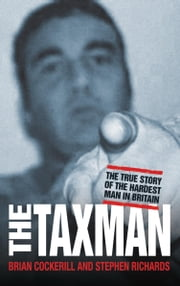 The Tax Man - The True Story of the Hardest Man in Britain ebook by Brian Cockerill,Stephen Richards