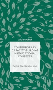 Contemporary Capacity-Building in Educational Contexts ebook by P. Danaher,A. Davies,L. De George-Walker,J. K. Jones,K. J. Matthews,W. Midgley,C. H. Arden,Linda De George-Walker,Margaret Baguley