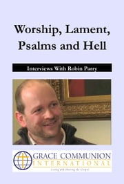 Worship, Lament, Psalms and Hell: Interviews With Robin Parry ebook by Robin Parry