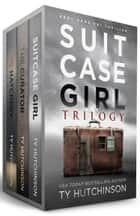 Suitcase Girl Trilogy ebook by Ty Hutchinson