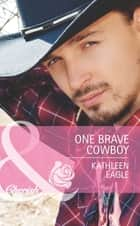 One Brave Cowboy (Mills & Boon Cherish) ebook by Kathleen Eagle