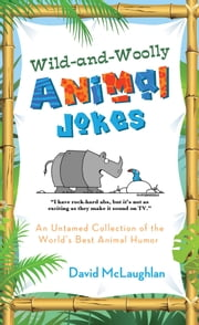 Wild-and-Woolly Animal Jokes - An Untamed Collection of the World's Best Animal Humor ebook by David McLaughlan