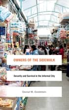 Owners of the Sidewalk - Security and Survival in the Informal City ebook by Daniel M. Goldstein