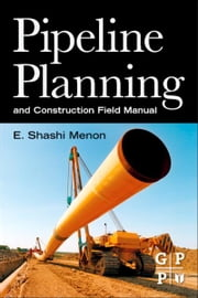 Pipeline Planning and Construction Field Manual ebook by E. Shashi Menon