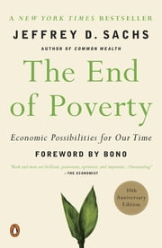 The End of Poverty - Economic Possibilities for Our Time ebook by Jeffrey D. Sachs,Bono