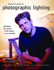 Beginner's Guide to Photographic Lighting: Techniques for Success in the Studio or on Location ebook by Marr, Don
