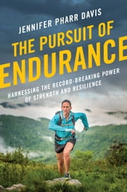 The Pursuit of Endurance - Harnessing the Record-Breaking Power of Strength and Resilience ebook by Jennifer Pharr Davis