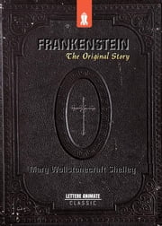 Frankenstein: The Original Story ebook by Mary Wollstonecraft Shelley