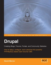 Drupal: Creating Blogs, Forums, Portals, and Community Websites ebook by David Mercer