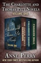 The Charlotte and Thomas Pitt Novels Volume One - The Cater Street Hangman, Callander Square, and Paragon Walk ebook by Anne Perry