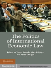 The Politics of International Economic Law ebook by Tomer Broude, Marc L.  Busch, Amelia  Porges