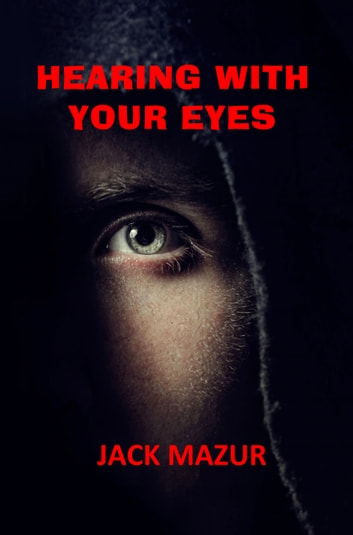 Hearing With Your Eyes ebook by Jack Mazur