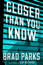 Closer Than You Know - A Novel ebook by Brad Parks