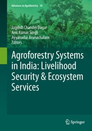 Agroforestry Systems in India: Livelihood Security & Ecosystem Services ebook by Jagdish Chander Dagar,Anil Kumar Singh,Ayyanadar Arunachalam