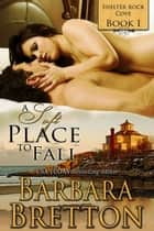 A Soft Place to Fall - Shelter Rock Cove, #1 ebook by Barbara Bretton