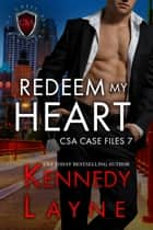 Redeem My Heart (CSA Case Files 7) ebook by Kennedy Layne