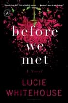 Before We Met - A Novel ebook by Lucie Whitehouse