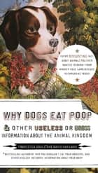 Why Dogs Eat Poop, and Other Useless or Gross Information About the Animal Kingdom ebook by Francesca Gould, David Haviland