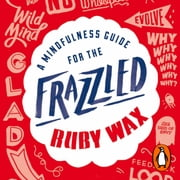 A Mindfulness Guide for the Frazzled audiobook by Ruby Wax