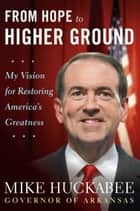 From Hope to Higher Ground ebook by Mike Huckabee