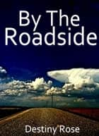 By The Roadside ebook by Destiny Rose