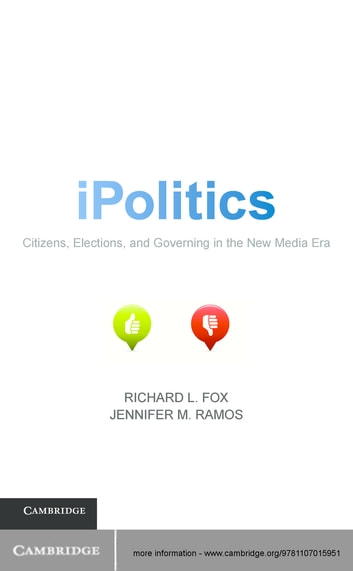 iPolitics - Citizens, Elections, and Governing in the New Media Era ebook by