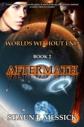 Worlds Without End: Aftermath (Book 2) ebook by Shaun Messick