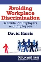 Avoiding Workplace Discrimination - A Guide for Employers and Employees ebook by David Harris