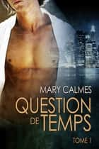 Question de temps tome 1 ebook by Mary Calmes, Kiéran Logan et Ingrid Lecouvez