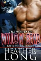 Rise of the Alpha ebook by Wolves of Willow Bend Books 1-3