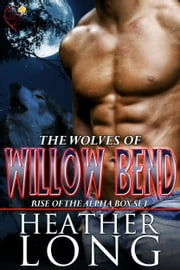 Rise of the Alpha - Wolves of Willow Bend Books 1-3 ebook by Heather Long
