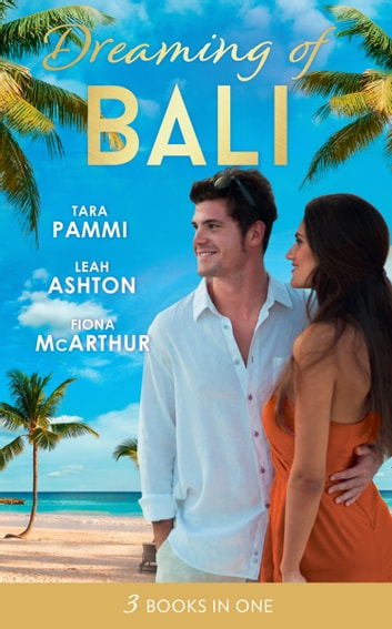 Dreaming Of... Bali: The Man to Be Reckoned With / Nine Month Countdown / Harry St Clair: Rogue or Doctor? (Mills & Boon M&B) 電子書 by Tara Pammi,Leah Ashton,Fiona McArthur
