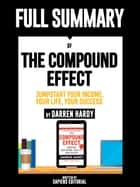 "Full Summary Of ""The Compound Effect: Jumpstart Your Income, Your Life, Your Success - By Darren Hardy"" ebook by Sapiens Editorial"