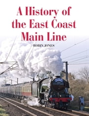 History of the East Coast Main Line ebook by Kobo.Web.Store.Products.Fields.ContributorFieldViewModel