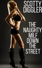 The Naughty Milf Down The Street ebook by Scotty Diggler
