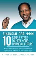 Financial CPR: 10 Simple Steps to Heal Your Financial Future ebook by K. Thomas Hutt, CFP ® , CPA, MBA