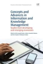 Concepts and Advances in Information Knowledge Management - Studies from Developing and Emerging Economies ebook by Kelvin Joseph Bwalya, Nathan Mwakoshi Mnjama, Peter Mazebe II Mothataesi Sebina