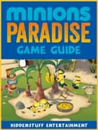 MINIONS PARADISE GAME GUIDE ebook by HSE