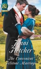 The Convenient Felstone Marriage (Mills & Boon Historical) ebook by Jenni Fletcher