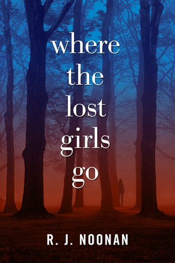 Where the Lost Girls Go - A Laura Mori Mystery ebook by R. J. Noonan