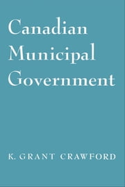 Canadian Municipal Government ebook by Kenneth Crawford