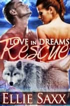 Love in Dreams: Rescue ebook by Ellie Saxx