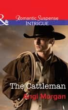 The Cattleman (Mills & Boon Intrigue) (West Texas Watchmen, Book 2) 電子書籍 by Angi Morgan