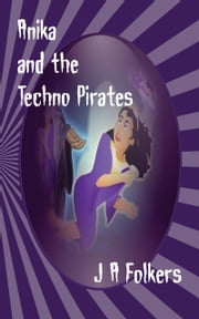 Anika and the Techno Pirates ebook by Julie Folkers