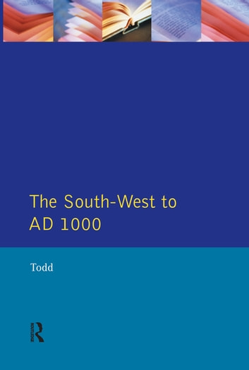 The South West to 1000 AD ebook by Malcolm Todd