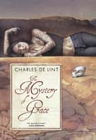 The Mystery of Grace ebook by Charles de Lint