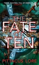 The Fate of Ten - Lorien Legacies Book 6 ebook by
