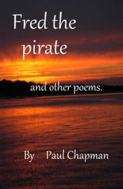 Fred the Pirate and other poems ebook by Paul Chapman