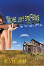 Whores, Love, and Pistols in the Wild West ebook by Tim Desmondes