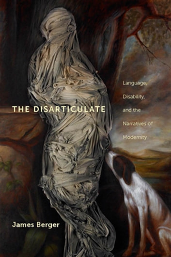 The Disarticulate - Language, Disability, and the Narratives of Modernity ebook by James Berger